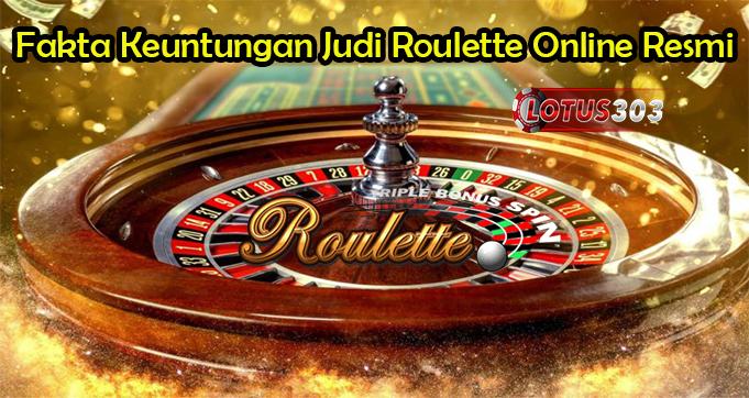 Fakta Keuntungan Judi Roulette Online Resmi