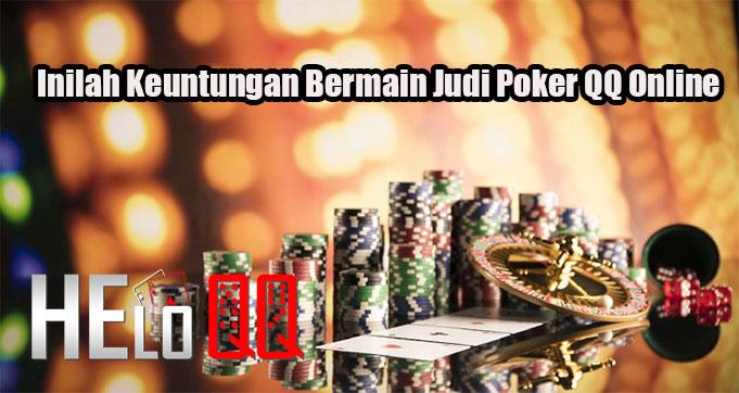 Inilah Keuntungan Bermain Judi Poker QQ Online